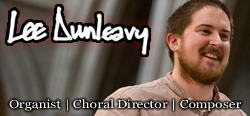 Lee Dunleavy - Organist | Choral Director | Composer